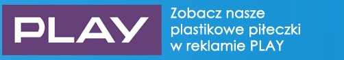 Nasze plastikowe piłeczki w reklamie PLAY